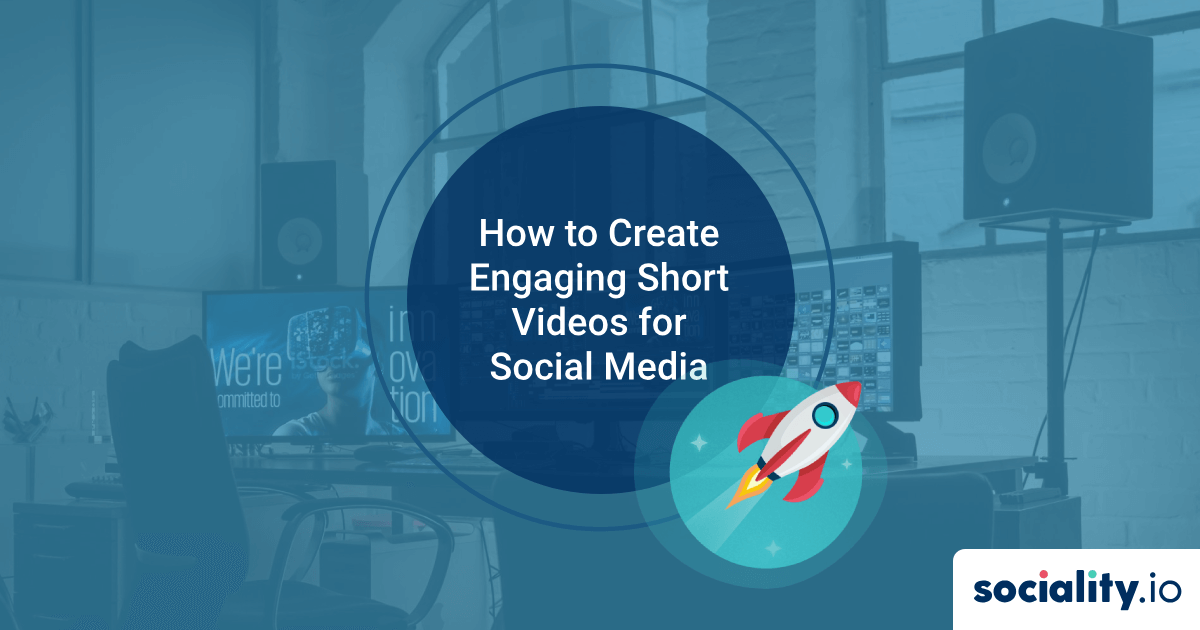 How to Create Engaging Short Videos for Social Media