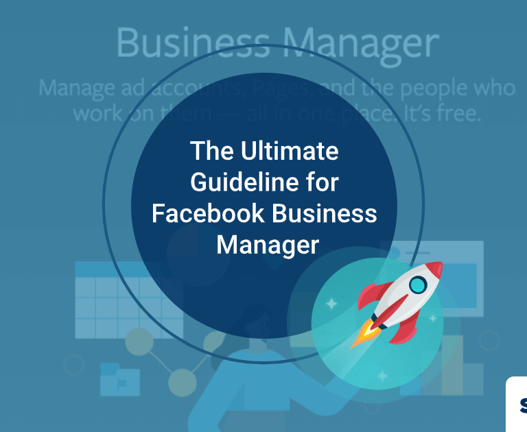 Step By Step Guide: The Ultimate Guideline for Facebook Business Manager