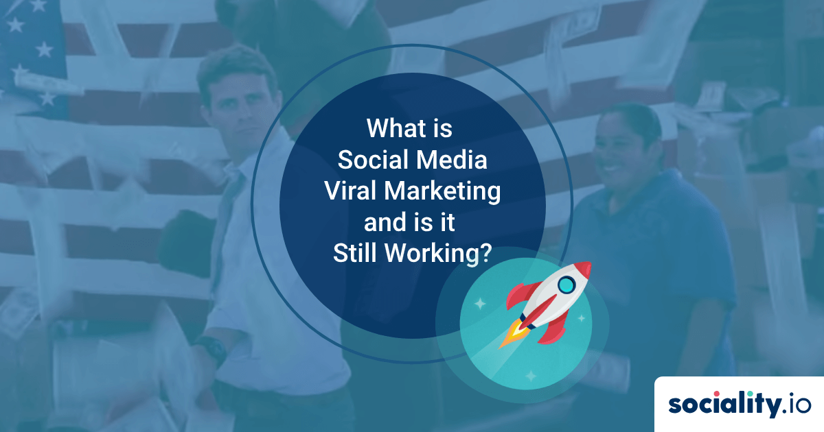 What is Social Media Viral Marketing and is it Still Working in 2020?