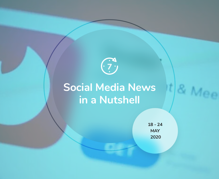 Social Media News in a Nutshell: 18 May — 24 May 2020