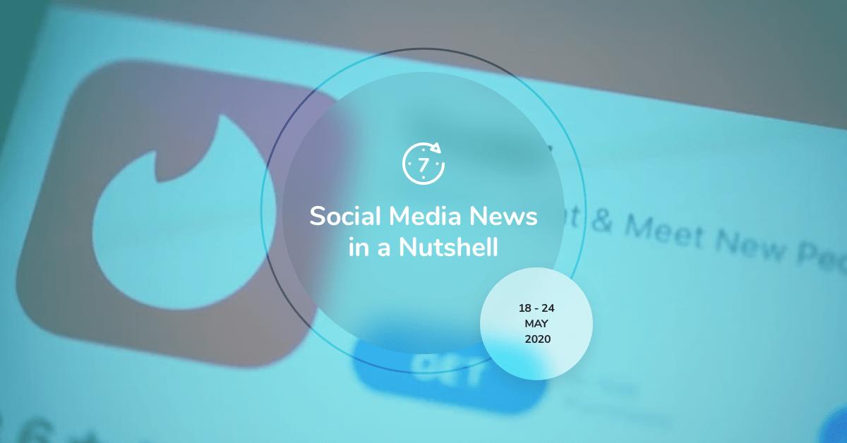 Social Media News in a Nutshell: 18 May — 24 May 2020