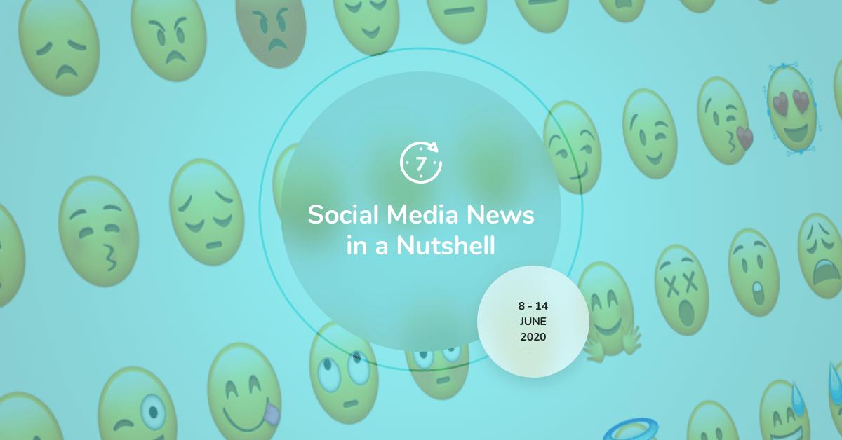 Social Media News in a Nutshell: 8 June — 14 June 2020