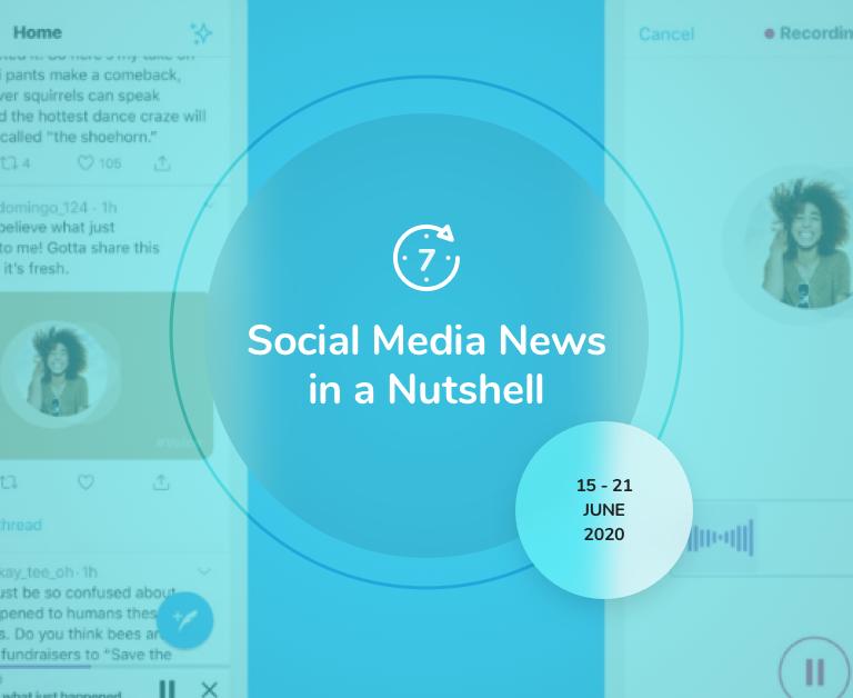 Social Media News in a Nutshell: 15 June — 21 June 2020
