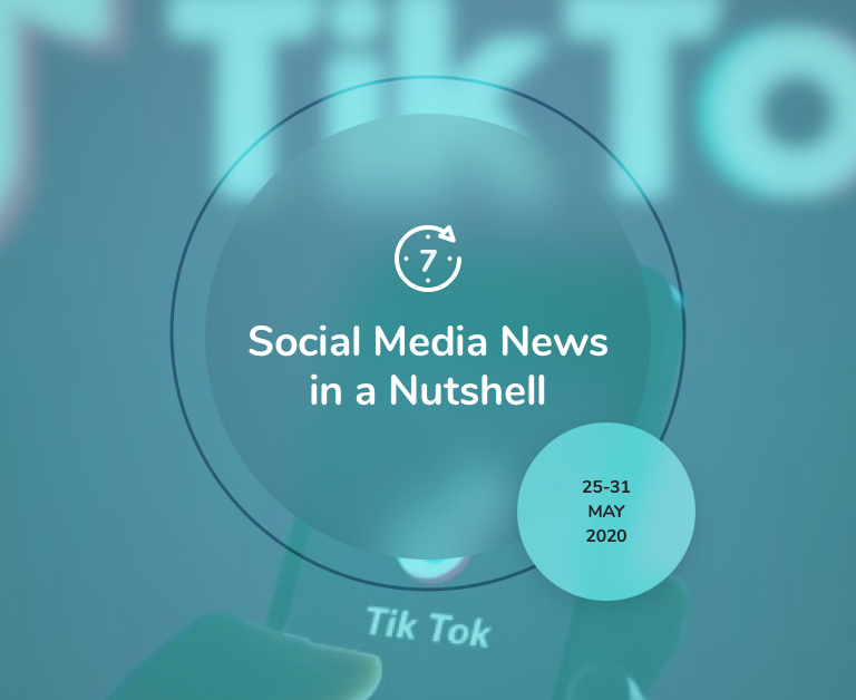 Social Media News in a Nutshell: 25 May — 31 May 2020