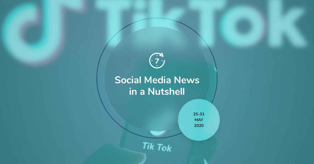 Social Media News in a Nutshell: 25 May — 31 May 2020