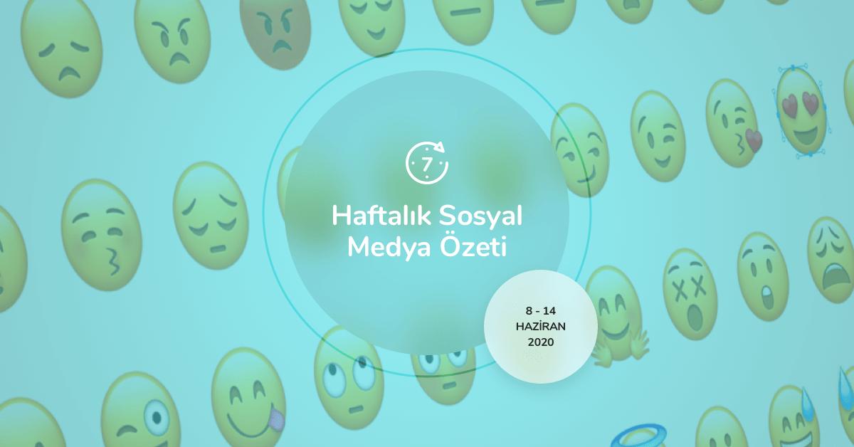 Haftalık Sosyal Medya Özeti: 8 Haziran — 14 Haziran 2020