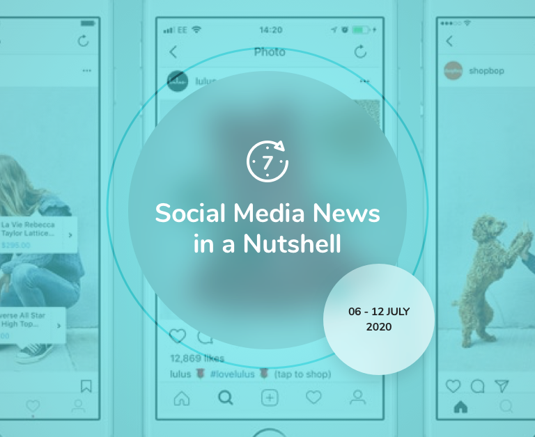 Social Media News in a Nutshell: 6 July — 12 July 2020
