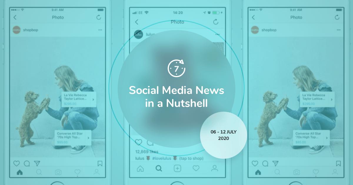 Social Media News in a Nutshell: 6 July — 12 July 2020