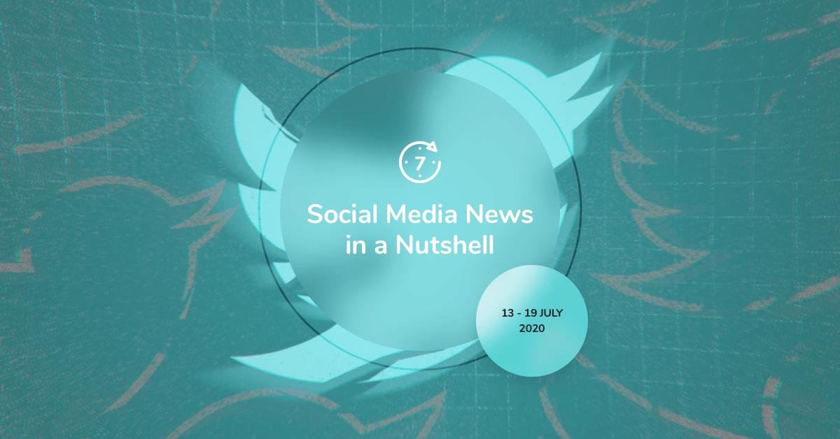 Social Media News in a Nutshell: 13 July — 19 July 2020
