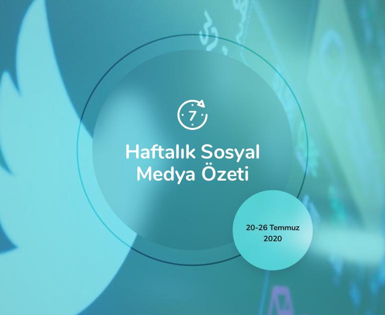Haftalık Sosyal Medya Özeti: 20 Temmuz — 26 Temmuz 2020