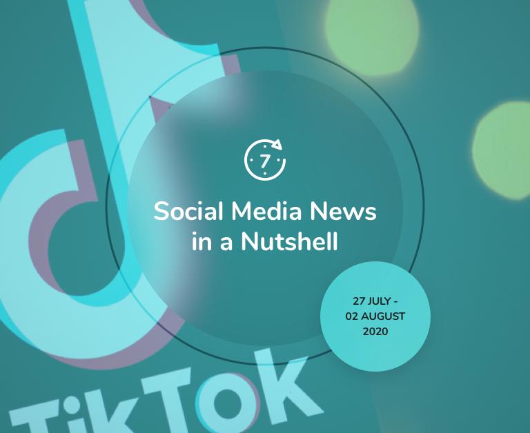 Social Media News in a Nutshell: 27 July — 2 August 2020