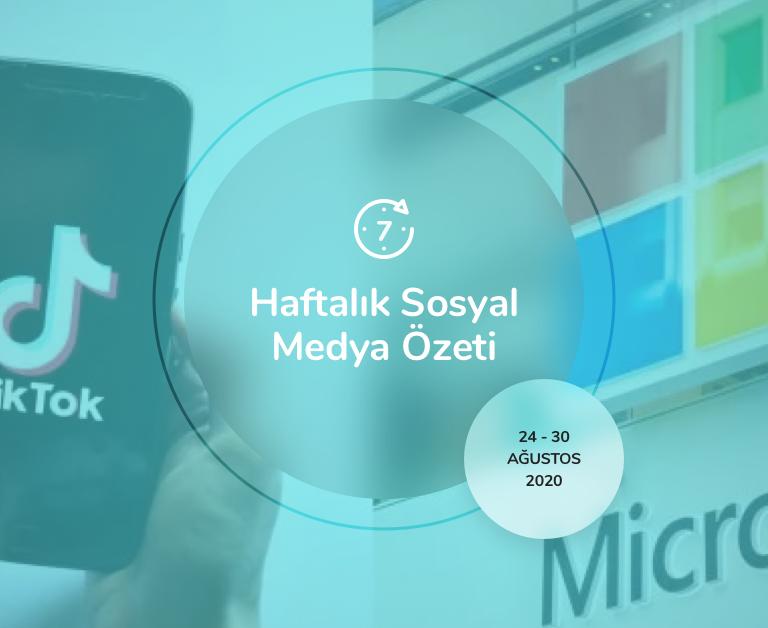 Haftalık Sosyal Medya Özeti: 24 Ağustos — 30 Ağustos 2020