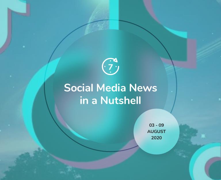 Social Media News in a Nutshell: 3 August — 9 August 2020