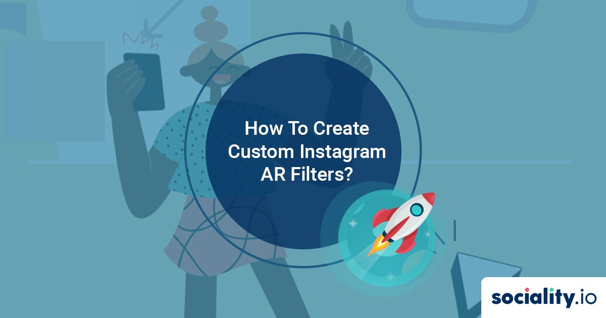 How To Create Custom Instagram AR Filters For Your Brand?
