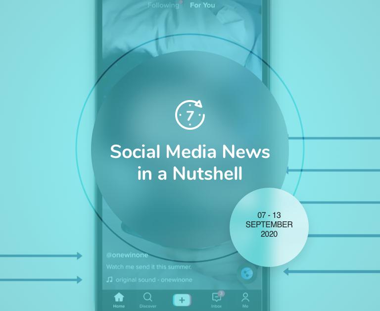 Social Media News in a Nutshell: 7 September — 13 September 2020