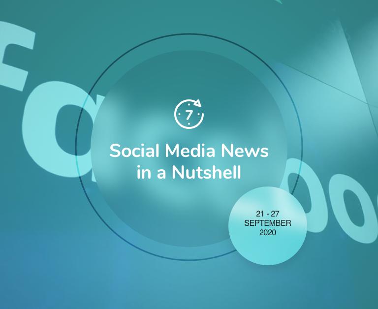 Social Media News in a Nutshell: 21 September — 27 September 2020