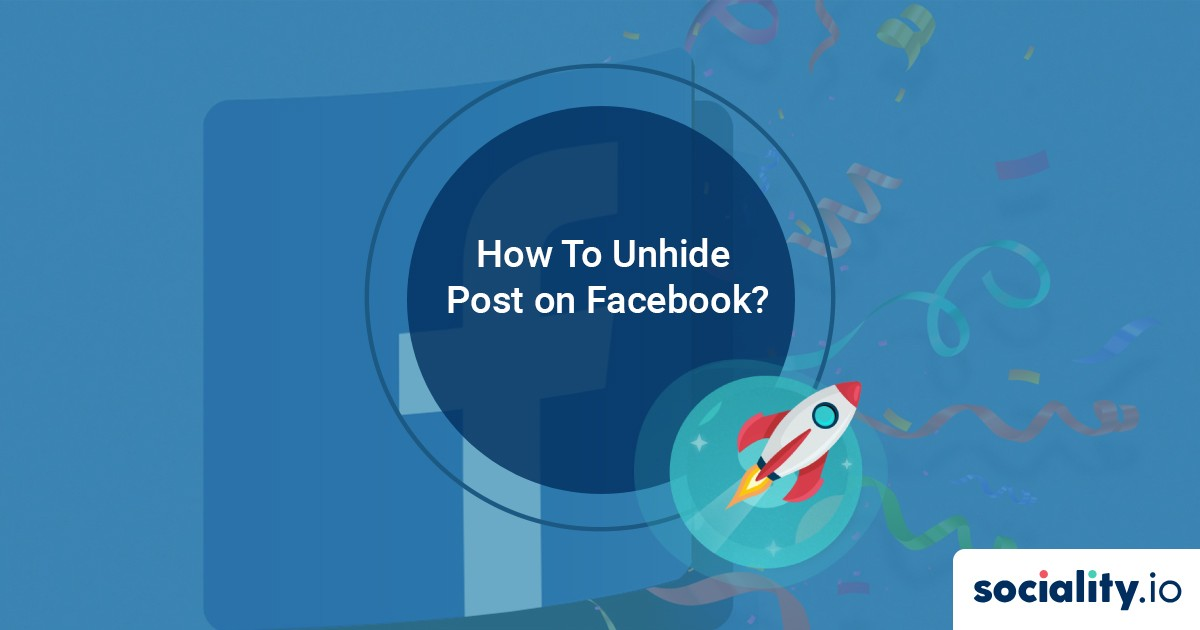 How To Unhide Facebook Post? Here Are All The Answers