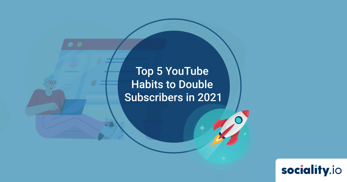 Top 5 YouTube Habits to Adopt to Double Your Subscribers in 2021